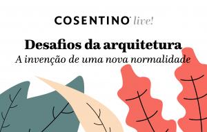 Cosentino: Live da marca tratará desafios da arquitetura e debates sobre a invenção de uma nova normalidade